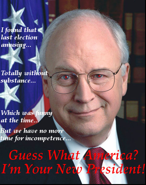 Dick Cheney Proclaims Himself President